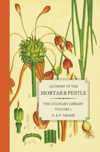 Alchemy of the Mortar & Pestle: The Culinary Library Volume 1 by D. & P. Gramp