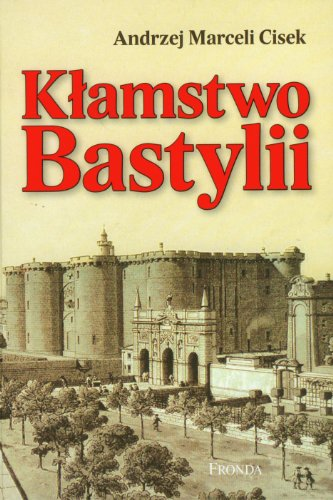 Klamstwo Bastylii Andrzej Marceli Cisek