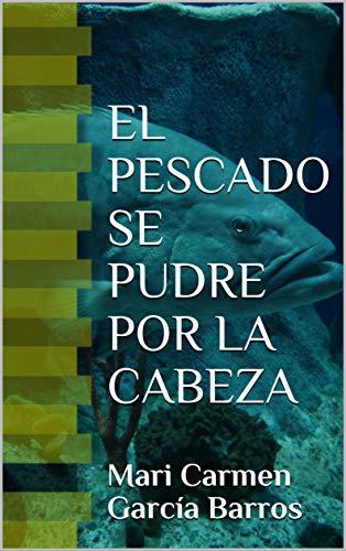 Amazon.com: EL PESCADO SE PUDRE POR LA CABEZA (Spanish ...