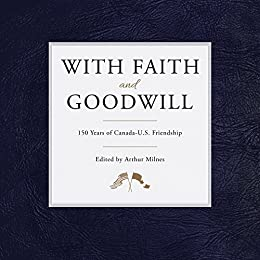 With faith and goodwill 150 years of canada us friendship with faith and goodwill 150 years of canada us friendship kindle edition by arthur milnes politics social sciences kindle ebooks amazon fandeluxe Choice Image