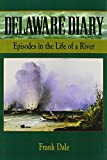 img - for Delaware Diary: Episodes in the Life of a River by Frank Talbot Dale (1996-06-01) book / textbook / text book