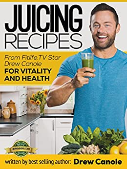 Juicing Recipes from Fitlife.TV Star Drew Canole for Vitality and Health by [Canole, Drew]