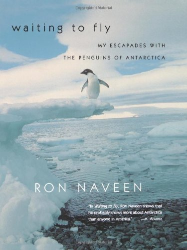 Waiting to Fly: My Escapades With The Penguins Of Antarctica: Ron ...