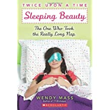 Sleeping Beauty: The One Who Took the Really Long Nap (Twice Upon a Time) by Wendy Mass (2012-04-05)