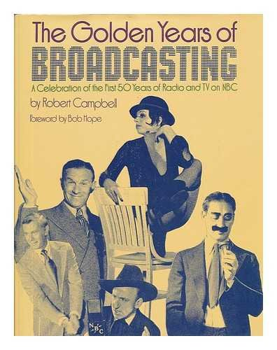 The Golden Years of Broadcasting: A Celebration of the First 50 Years of Radio and TV on NBC
