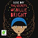 The Secrets of Billie Bright Audiobook by Susie Day Narrated by Millie O'Lionsigh-Bailey