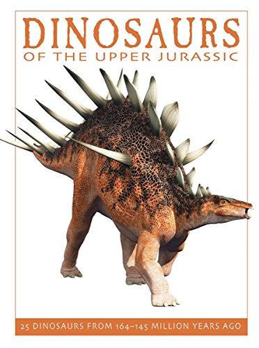 Dinosaurs of the Upper Jurassic: 25 Dinosaurs from 164--145 Million Years Ago (The Firefly Dinosaur Series)