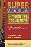 Super Searchers on Mergers and Acquisitions, Jan Davis Tudor, 091096548X