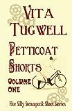 Petticoat Shorts, Volume 1, Vita Tugwell, 1478262435