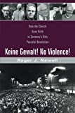 Download Keine Gewalt! No Violence!: How the Church gave birth to Germany's only peaceful revolution in PDF ePUB Free Online