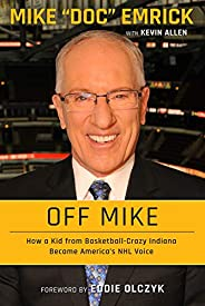 Off Mike: How a Kid from Basketball-Crazy Indiana Became America's NHL V