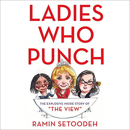 "Ladies Who Punch: The Explosive Inside Story of""The View"""