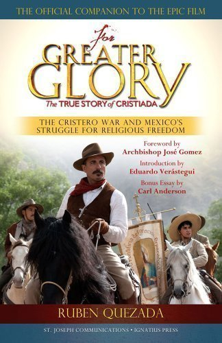 For Greater Glory: The True Story of Cristiada, the Cristero War and Mexico's Struggle for Religious Freedom by Ruben Quezada (6/22/2012)