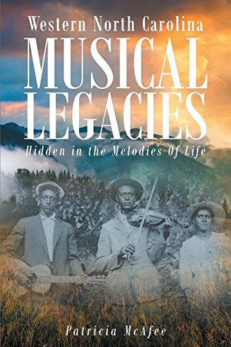Western North Carolina Musical Legacies: Hidden in the Melodies of Life