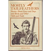 Mostly Tailfeathers: Stories About Guns and Dogs and Birds and Other Odds and Ends by Gene Hill (1975-05-03)