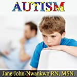 Autism: A Simple Guide for Caregivers | Jane John-Nwankwo RN MSN