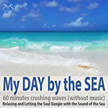 My Day by the Sea: 60 Minutes Crushing Waves - Relaxing and Letting the Soul Dangle with the Sound of the Sea (without Music) Audiobook by Franziska Diesmann, Torsten Abrolat Narrated by Colin Griffiths-Brown
