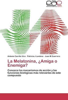 La Melatonina, ¿Amiga o Enemiga?: Conozca los mecanismos de acción y ...