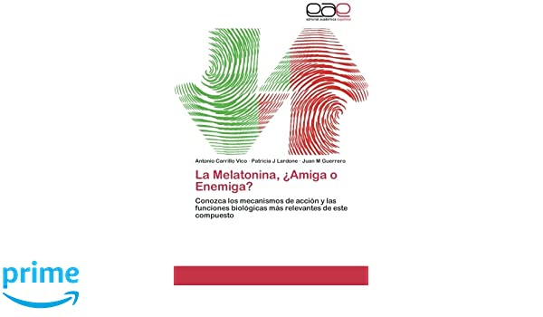La Melatonina, ¿Amiga o Enemiga?: Amazon.es: Carrillo Vico Antonio, Lardone Patricia J, Guerrero Juan M: Libros