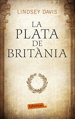 La Plata De Britània (Labutxaca) por Lindsey Davis,Mateu Besançon, Joan