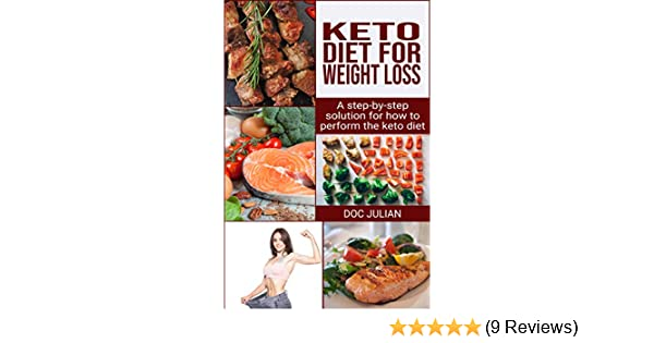 Keto Diet For Weight Loss: A Step-By-Step Solution for How to Perform the keto diet for weight loss