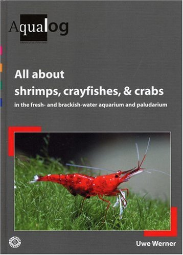 AQUALOG: All About Shrimps, Crayfishes, and Crabs in the fresh- and brackish-water aquarium and paludarium by Hollywood Import & Export, Inc.