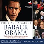 The Case Against Barack Obama: The Unlikely Rise and Unexamined Agenda of the Media's Favorite Candidate | David Freddoso