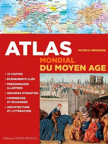 ATLAS MONDIAL DU MOYEN-AGE Broché – 20 mars 2014 PATRICK MERIENNE OUEST-FRANCE 2737362733 Littérature