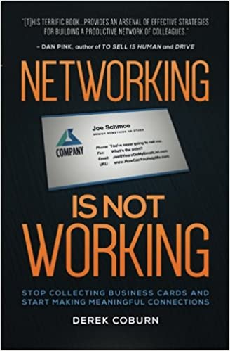 Networking is not working stop collecting business cards and start networking is not working stop collecting business cards and start making meaningful connections derek coburn 9781940858081 amazon books reheart Gallery