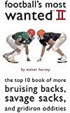 Football's Most Wanted II: The Top 10 Book of More Bruising Backs, Savage Sacks, and Gridiron Oddities (Most Wanted)