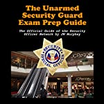 The Unarmed Security Guard Exam Prep Guide: The Official Guide of the Security Officer Network | JW Murphey