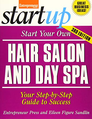 (Start Your Own Hair Salon and Day Spa: Your Step-By-Step Guide to Success (StartUp)