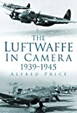 The Luftwaffe in Camera: 1939–1945
