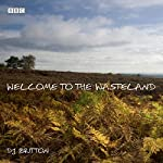 Welcome to the Wasteland: A BBC Radio 4 dramatisation | D.J. Britton,Stephen Hogan