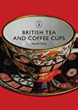 British Tea and Coffee Cups: 1745–1940 (Shire Library)