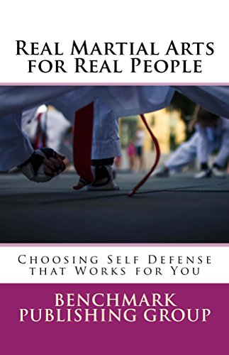 Real Martial Arts for Real People: Choosing Self Defense that Works for You
