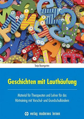 Geschichten mit Lauthäufung: Material für Therapeuten und Lehrer für das Hörtraining mit Vorschul- und Grundschulkindern