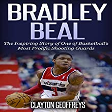 Bradley Beal: The Inspiring Story of One of Basketball's Most Prolific Shooting Guards: Basketball Biography Books Audiobook by Clayton Geoffreys Narrated by Trevor Clinger