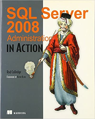 SQL Server 2008 Administration In Action Rod Colledge