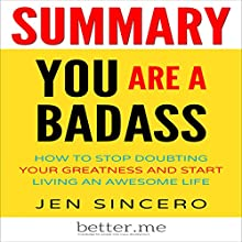 Summary: You Are a Badass: How to Stop Doubting Your Greatness and Start Living an Awesome Life by Jen Sincero Audiobook by better.me Narrated by Joseph Wosik
