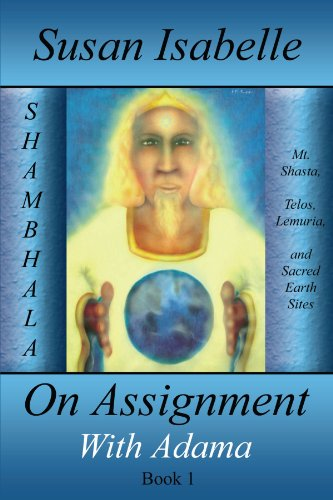 On Assignment with Adama: Mt. Shasta, Telos, Lemuria, and Sacred Earth Sites, Book I