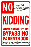 No Kidding: Women Writers on Bypassing Parenthood