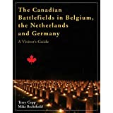 The Canadian Battlefields in Belgium, the Netherlands and Germany: A Visitor's Guide