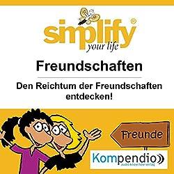 Simplify your life - Freundschaften: Den Reichtum der Freundschaften entdecken