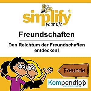 Simplify your life - Freundschaften: Den Reichtum der Freundschaften entdecken Hörbuch