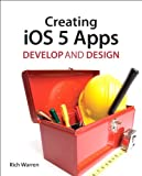 Creating iOS 5 Apps, Rich Warren, 0321769600