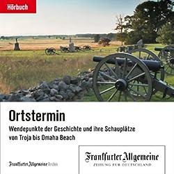 Ortstermin - Wendepunkte der Geschichte und ihre Schauplätze von Troja bis Omaha Beach(F.A.Z.-Dossier)