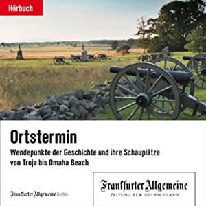Ortstermin - Wendepunkte der Geschichte und ihre Schauplätze von Troja bis Omaha Beach(F.A.Z.-Dossier) Hörbuch