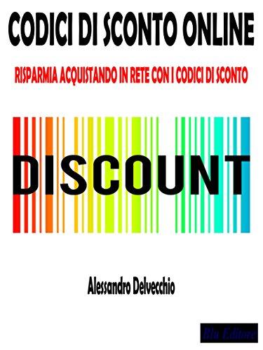 Codici di Sconto Online  Risparmia Acquistando in Rete con i Codici di  Sconto (Italian b3853a92555