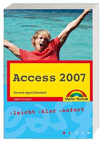 Access 2007: Die erste eigene Datenbank (easy) Taschenbuch – 1. Januar 2008 Ignatz Schels Markt+Technik Verlag 3827241367 Anwendungs-Software